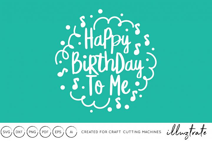 Happy Birthday To Me SVG Cut File