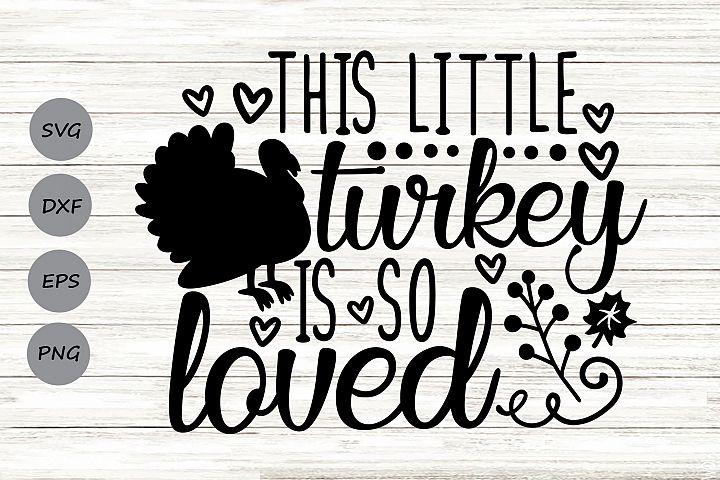 This Little Turkey Is So Loved Svg, Thanksgiving Svg.