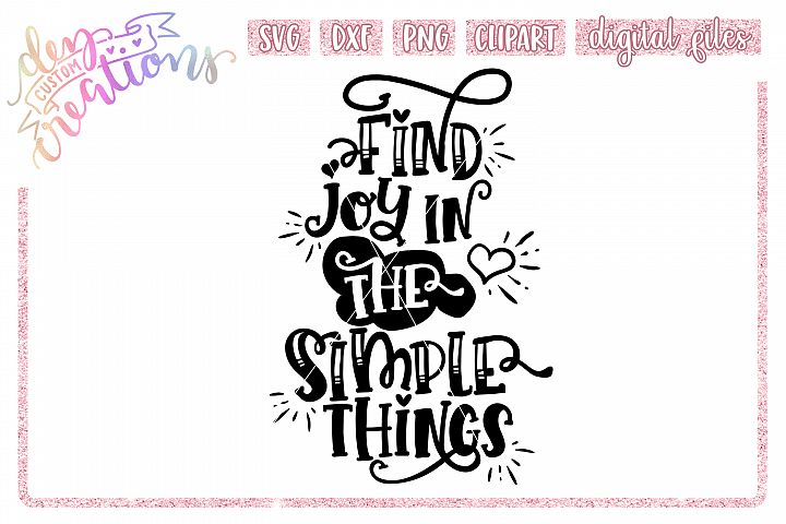 Find Joy in the Simple Things - SVG DXF PNG - Cut File