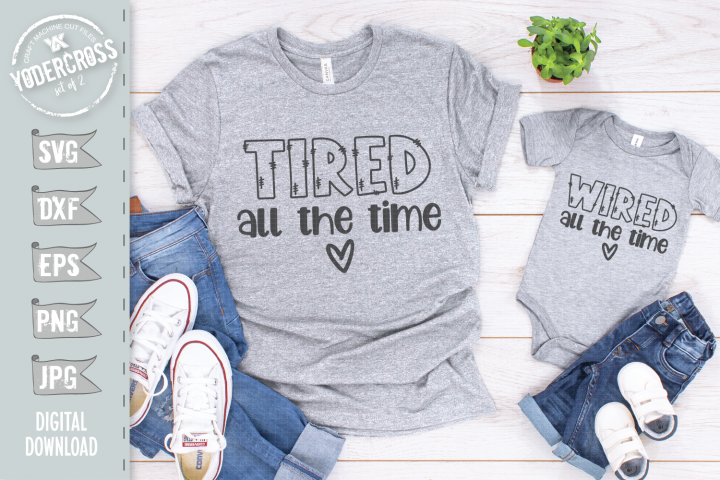 Tired All The Time & Wired All The Time - Mommy and Me SVG