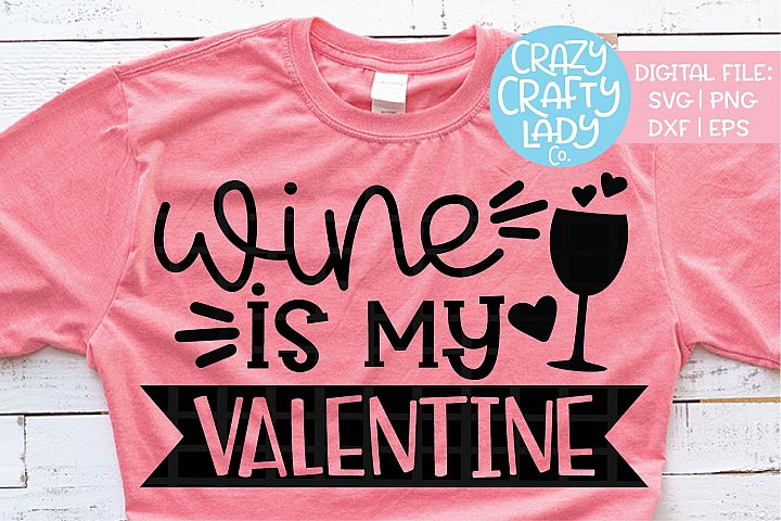 Wine Is My Valentine SVG DXF EPS PNG Cut File