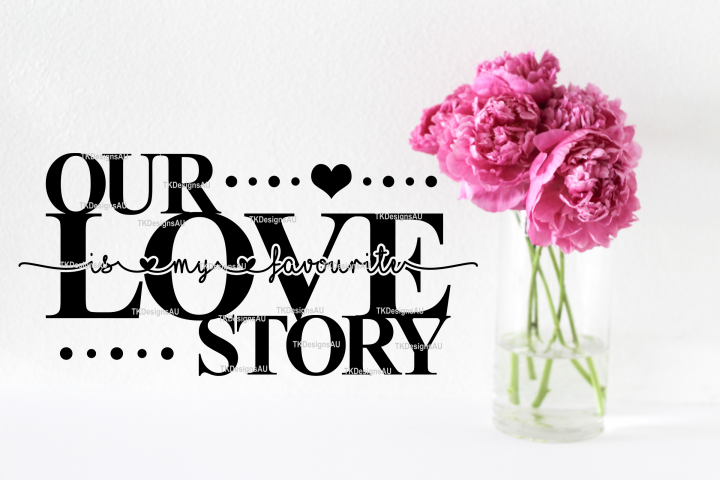 Our love story is my favourite SVG Love quote SVG