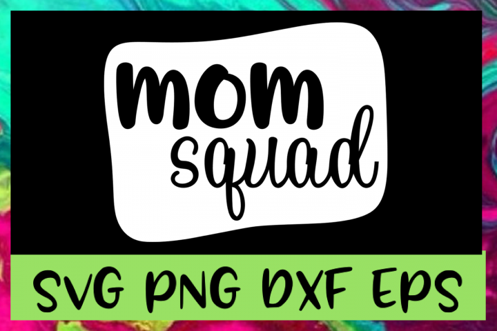 Mom Squad SVG PNG DXF & EPS Design Files