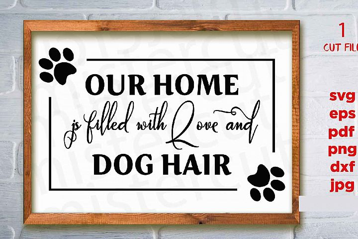 Our Home if filled with Love and Dog Hair svg, dxf, jpg tran