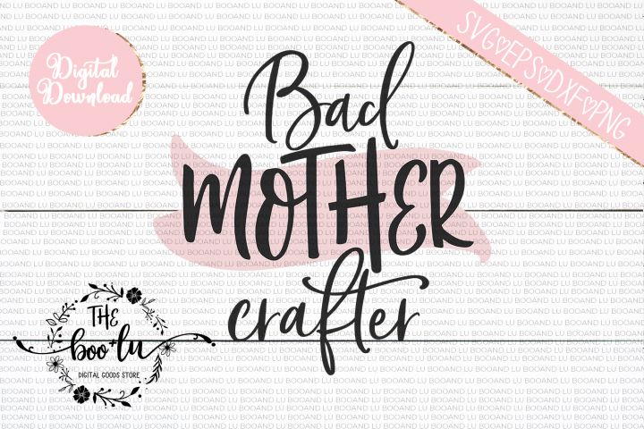 Bad Mother Crafter SVG DXF PNG EPS Cutting Files