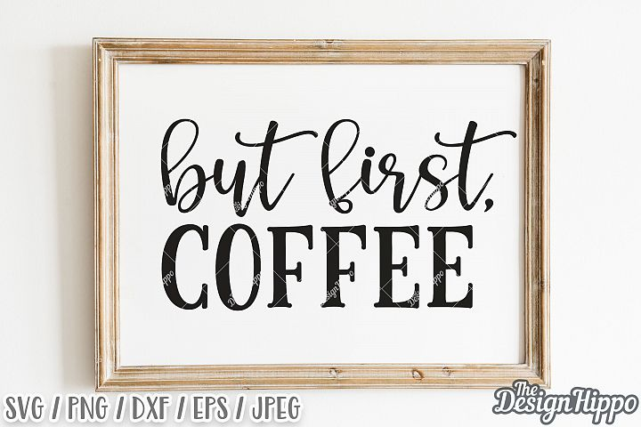 But First Coffee SVG DXF PNG EPS Cricut Cut Files