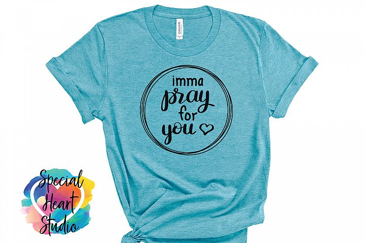 imma pray for you - A funny, hand lettered Christian SVG