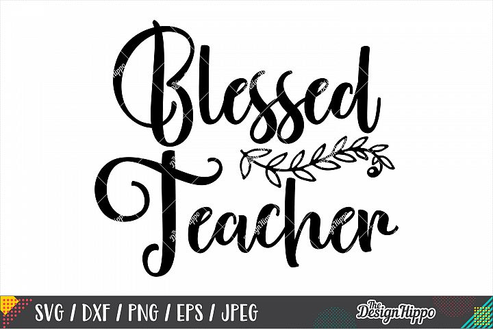 Blessed Teacher SVG PNG DXF EPS Cricut & Silhouette Cut File