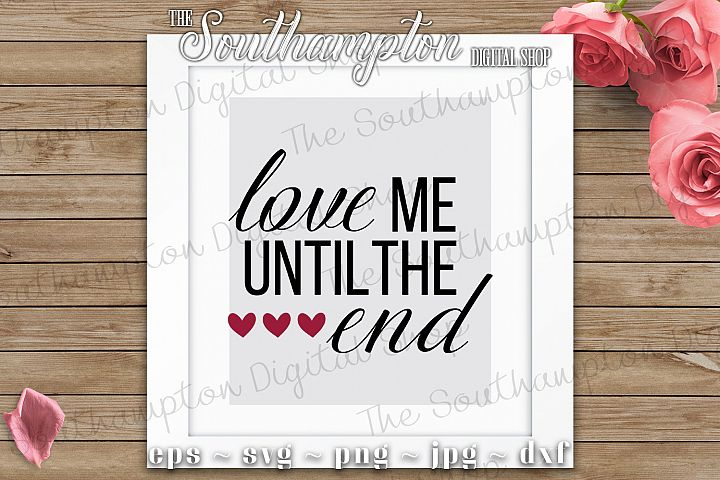Love Me Until The End SVG Cut Files