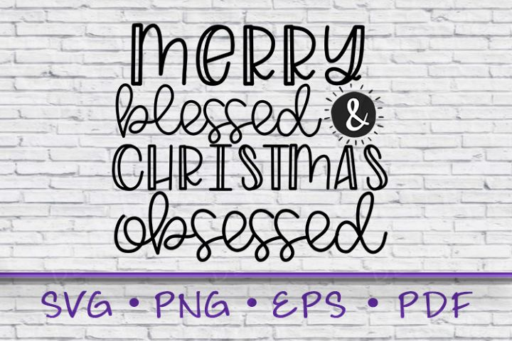 Merry Blessed Christmas Obsessed, Christmas Saying, Merry