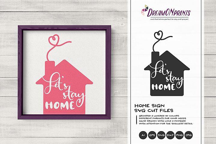 Let\s Stay Home SVG | Home Sign SVG Cut File
