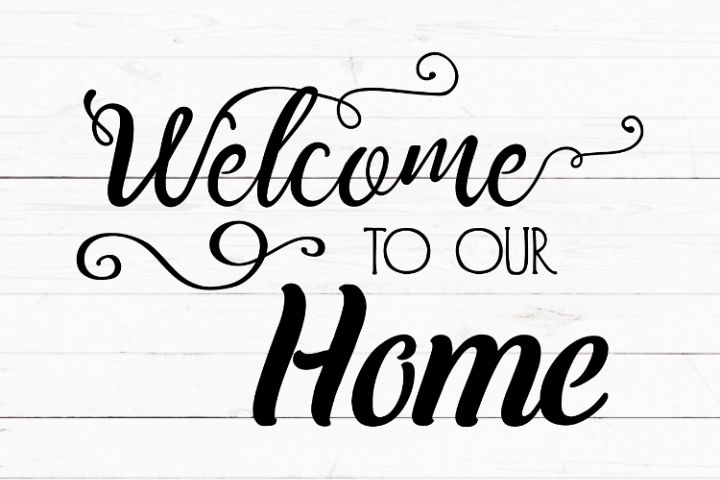Welcome to our home svg, cricut svg, svg for signs, svg for decal, cutting file, rustic svg, farmhouse decor, home sign svg, front door