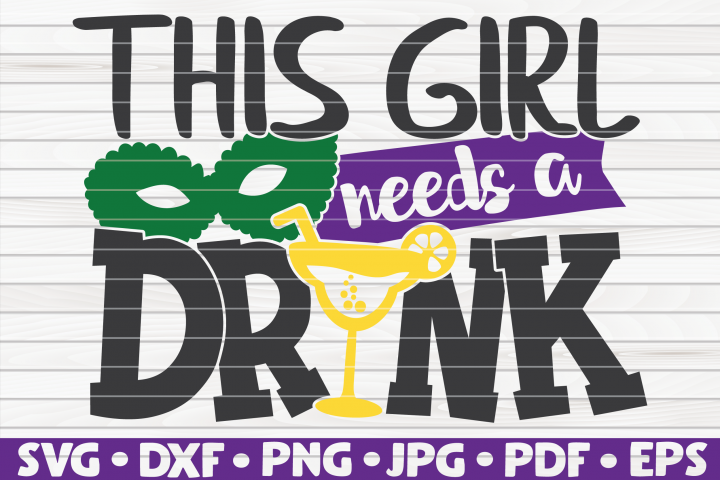 This girl needs a drink | Mardi Gras saying | SVG | cut file
