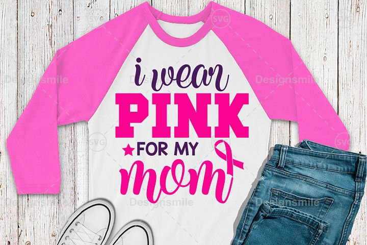 I Wear Pink for My Mom Svg | Cancer svg | Awareness svg