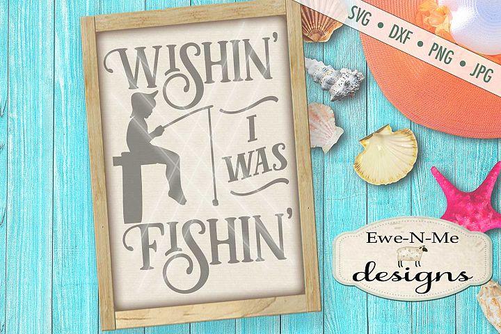 Wishin I Was Fishin Boy SVG DXF Files