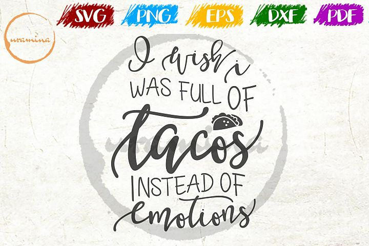 I Wish I Was Full Of Tacos Kitchen SVG PDF PNG