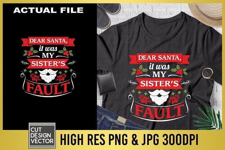 Dear Santa It Was My Sisters Fault Sublimation