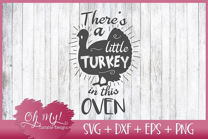 Theres A Little Turkey In This Oven Maternity - SVG DXF EPS