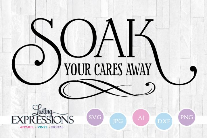 Soak your cares away // Bathroom SVG Quote