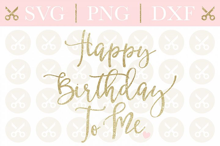Birthday Svg Happy Birthday To Me Svg Birthday Design