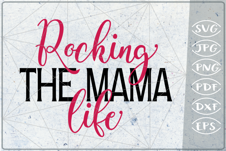Rocking The Mama Life SVG Cutting File- Mom SVG Cutting File