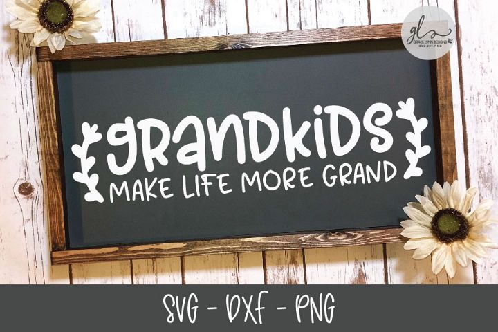 Grandkids Make Life More Grand - SVG Cut File