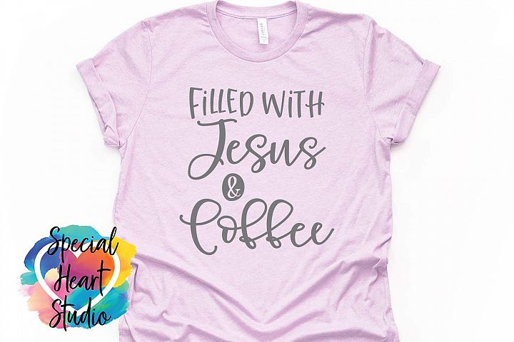 Filled with Jesus and Coffee- A Christian SVG Cut file