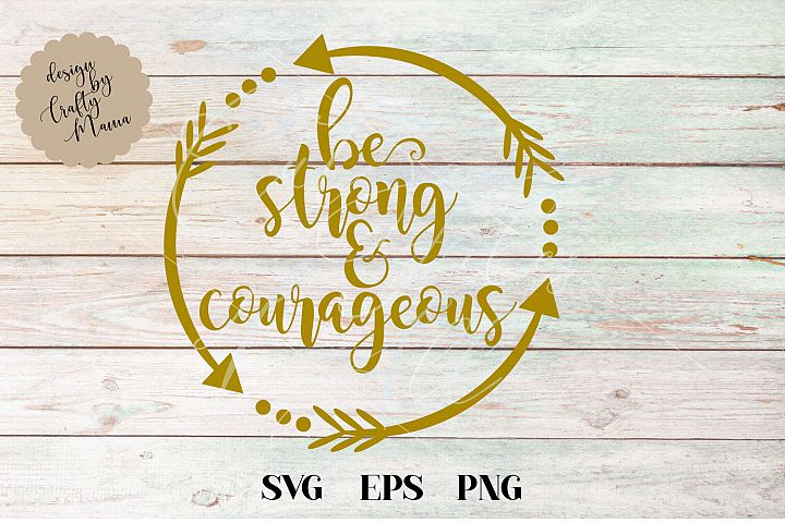 Be Strong And Courageous SVG, Be Strong Sublimation PNG EPS