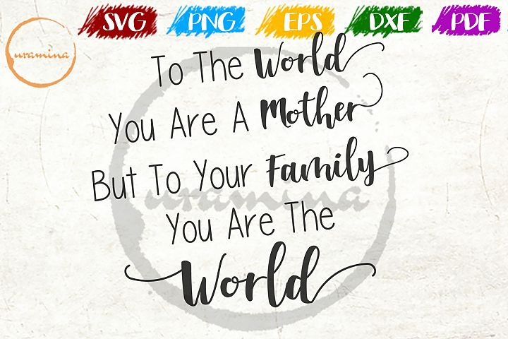To The World You Are A Mother Mothers Day Quote Art
