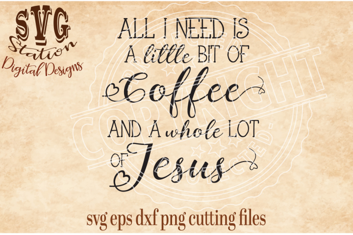 All I Need Is Coffee And A Whole Lot Of Jesus Cut File