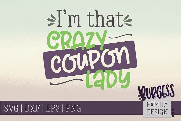 Im that crazy coupon lady   SVG DXF EPS PNG