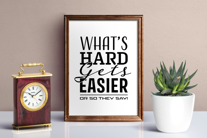 Whats Hard Gets Easier