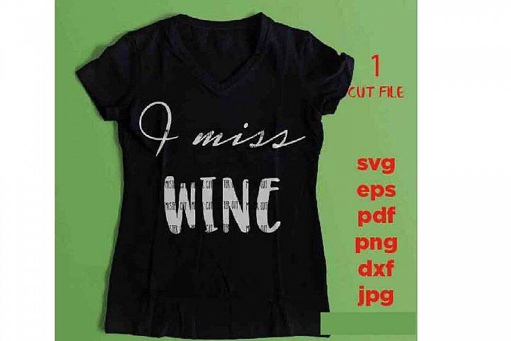 I Miss Wine svg, Pregnancy svg, Mom Quote Svg, Mom Life Svg,
