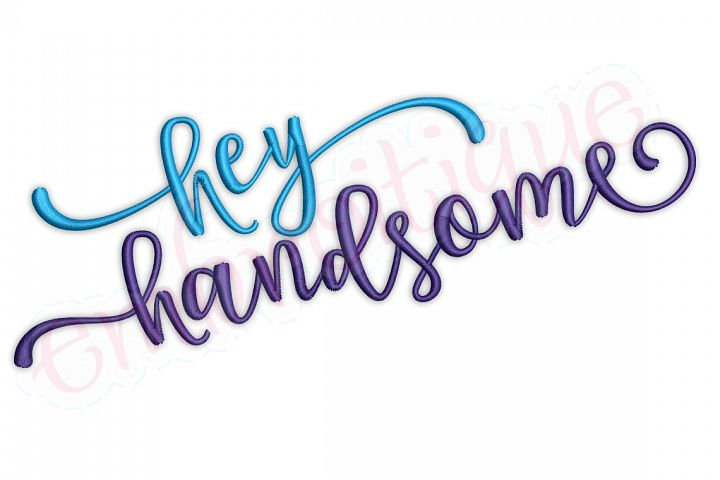 Hey Handsome Whimsical Flirty Upright Calligraphy Husband Groom Man Baby Boy Embroitique machine Embroidery Design