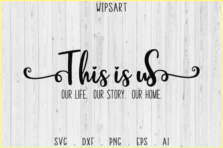 SALE! This is us svg, Our Life, Our Story, Our Home, svg