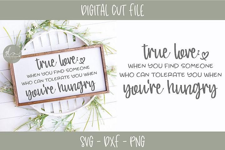 True Love - Hungry Quote - Funny Quote - SVG Cut File
