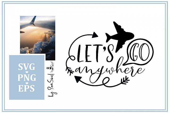 Lets go anywhere. Travel SVG design. Travel sayings, quotes