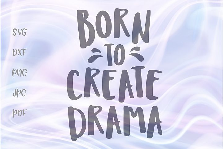 Born to Create Drama Sarcastic Cut File SVG DXF PNG PDF JPG