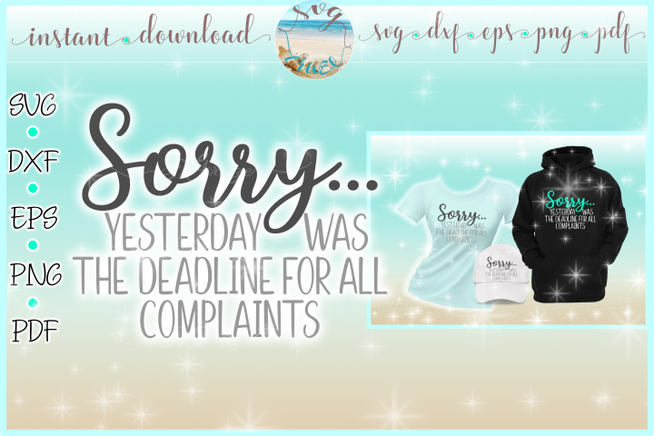 Sorry Yesterday Was The Deadline For All Complaints Funny Qu