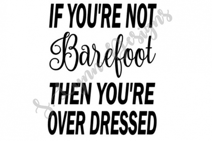 If Youre not Barefoot Youre Overdressed SVG File