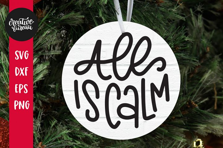 All Is Calm Christmas SVG, Christmas Ornament SVG Cut File