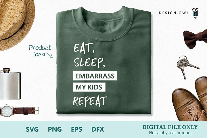 Eat, sleep, embarrass my kids, repeat - SVG cut file