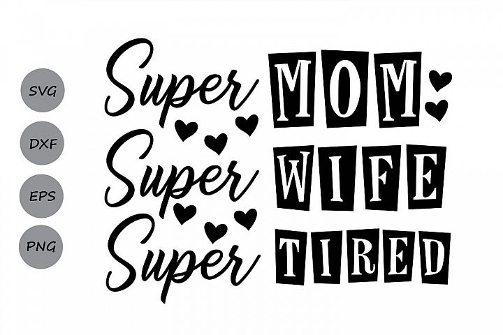 Super Mom Super Wife Super Tired Svg, Mom Life Svg, Mom Svg.