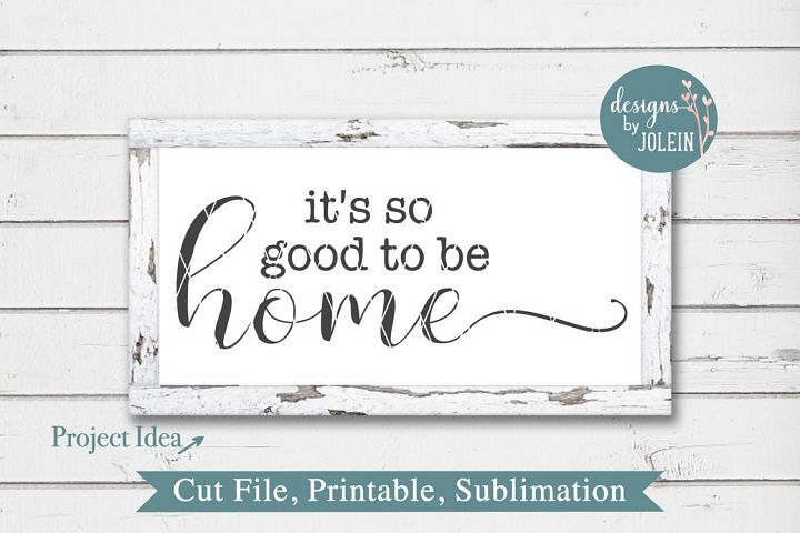 Its so good to be home SVG, png, eps, DXF, sublimation