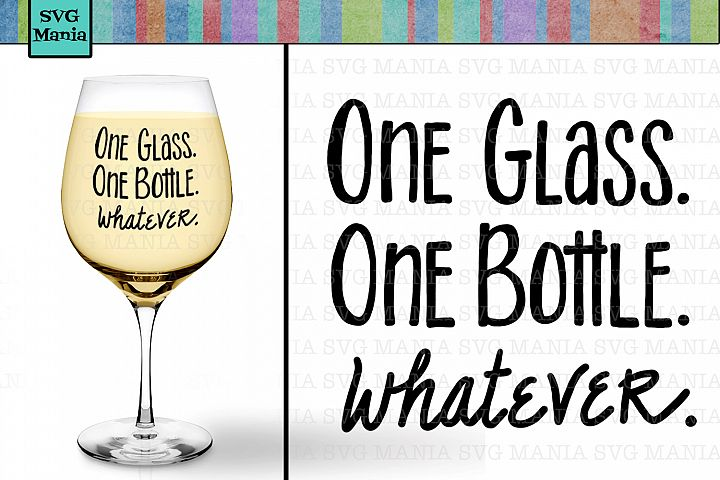 One Glass One Bottle Whatever Funny Wine Glass SVG. SVG File