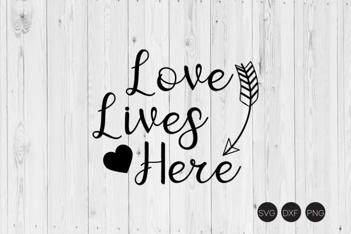 Love Lives Here SVG, Home Quote SVG