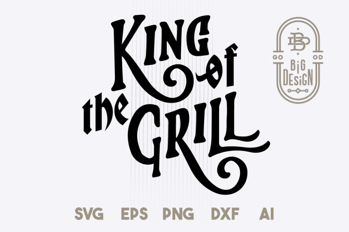 King of the Grill - SVG Cut File, king svg , grill svg