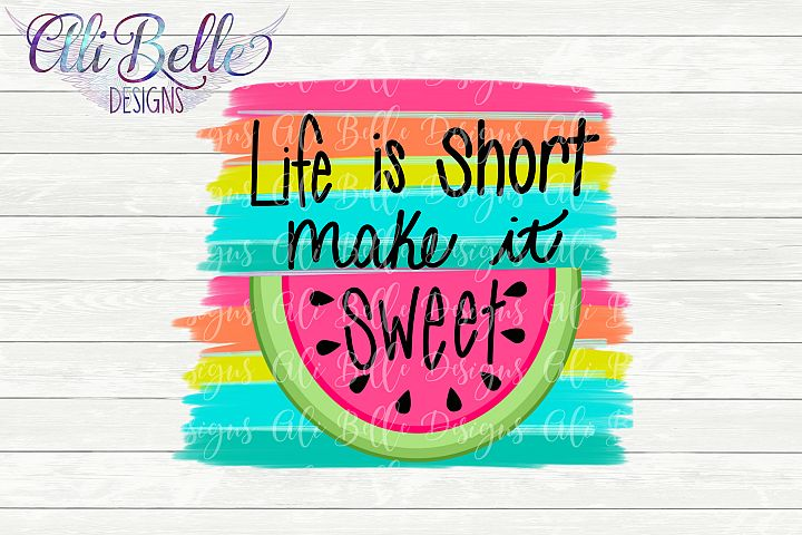 Sublimation Life is Short Make It Sweet Watermelon