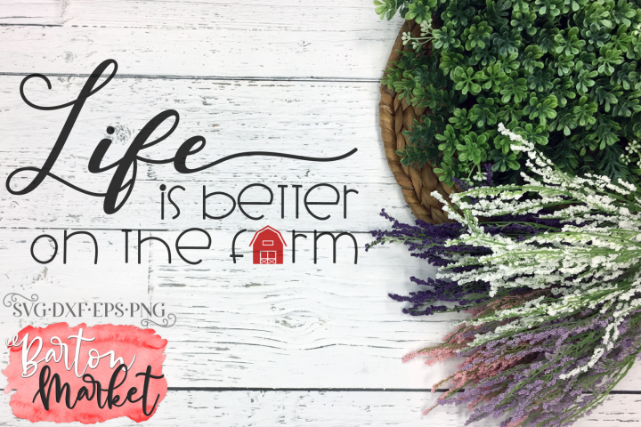 Life Is Better On The Farm SVG DXF EPS PNG