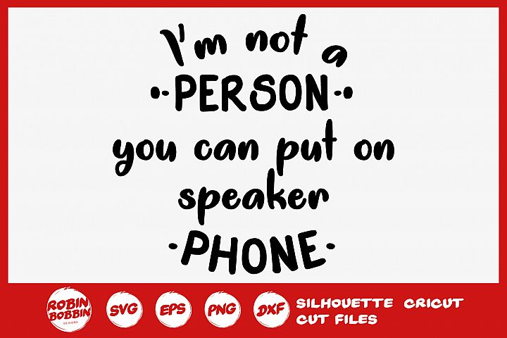 Im Not a Person You Can Put On Speaker Phone SVG